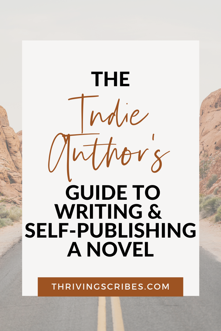The Indie Author's Guide To Writing & Self-Publishing A Novel