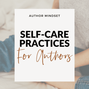 Episode 002 : Self Care for Authors | Part 2: Self Care Practices for Authors