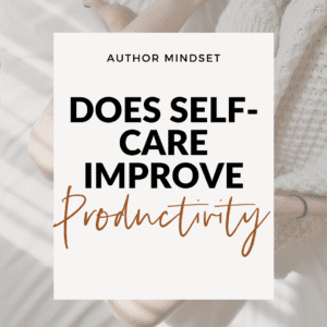 Episode 001 : Self Care for Authors | Part 1: Does Self Care Increase Productivity?