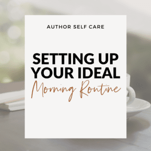 Episode 004 : Self Care for Authors | Part 4: Setting Up Your Ideal Morning Routine